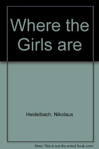 Where the Girls Are: Nikolaus Heidelbach; Illustrator-Nikolaus Heidelbach