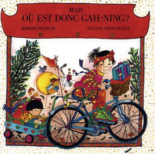 Mais, ou est donc Gah-Ning? (French Edition) (9781550379846) by Munsch, Robert