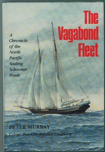 The Vagabond Fleet: A Chronicle of the North Pacific Sealing Schooner Trade