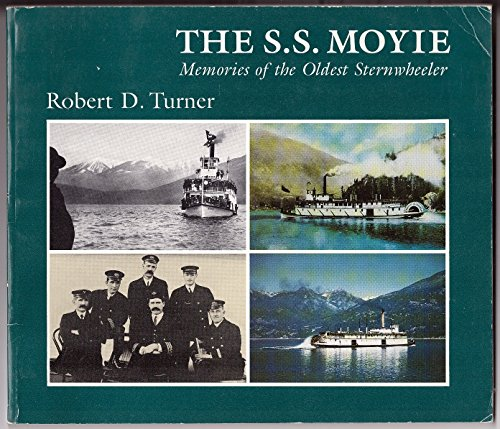 The S.S. Moyie - Memories of the: Turner, Robert D.