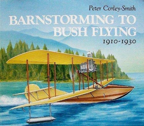 Barnstorming to Bushflying: British Columbia's Aviation Pioneers 1910-1930