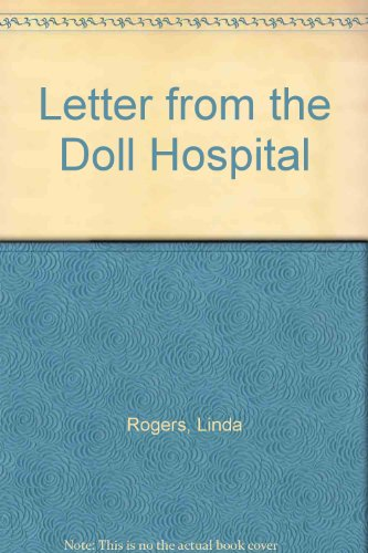 Letter from the Doll Hospital: Rogers, Linda