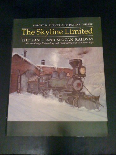 The Skyline Limited: The Kaslo and Slocan Railway : an illustrated history of narrow gauge ...