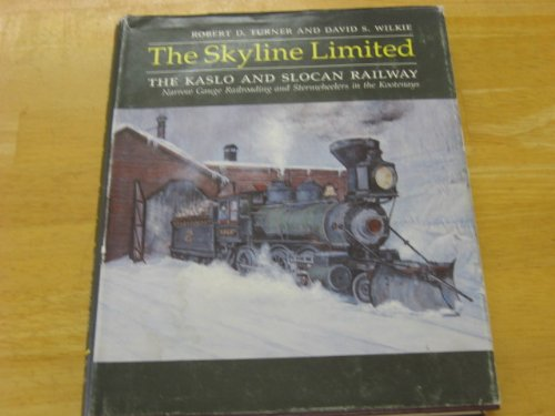 The Skyline Limited: The Kaslo and Slocan Railway : an illustrated history of narrow gauge railro...