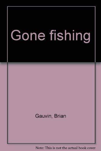 Gone Fishing: Gauvin, Brian