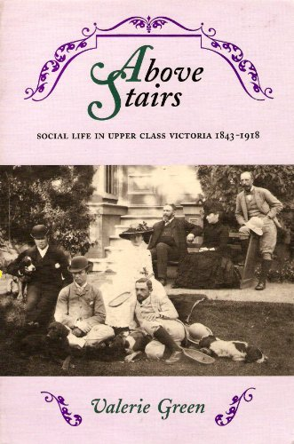 9781550390629: Above stairs: Social life in upper class Victoria, 1843-1918