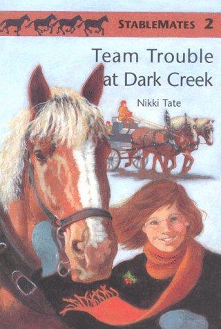 Team Trouble at Dark Creek (Stablemates #2): Tate, Nikki