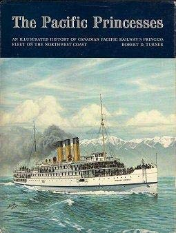 9781550391503: The Pacific Princesses: An Illustrated History of Canadian Pacific Railway's Princess Fleet on the Northwest Coast