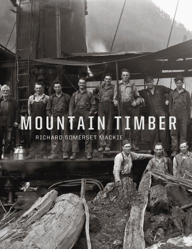Mountain Timber; The Comox Logging Company in the Vancouver Island Mountains: Mackie, Richard ...