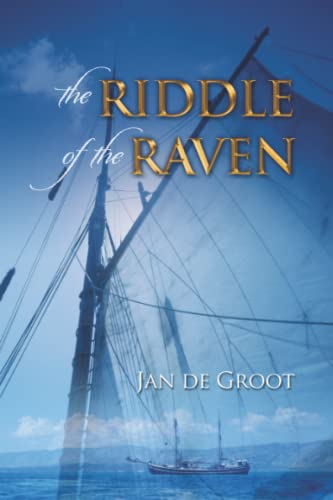 Riddle of the Raven: A Sailing Ship: Jan de Groot