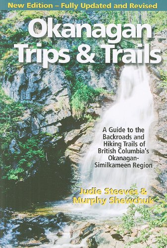 9781550413496: Okanagan Trips and Trails: A Guide to the Backroads and Hiking Trails of British Columbia's Okanagan-Similkameen Region