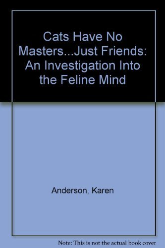 9781550413755: Cats Have No Masters...Just Friends: An Investigation Into the Feline Mind