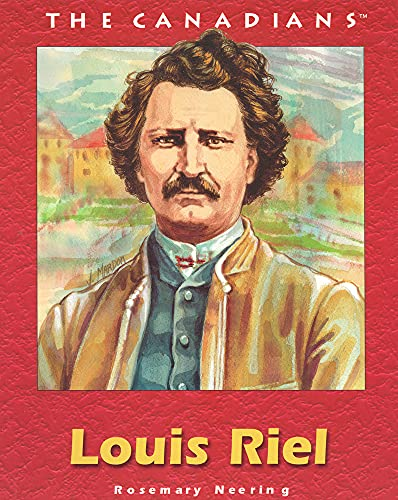 Louis Riel (The Canadians): Neering, Rosemary