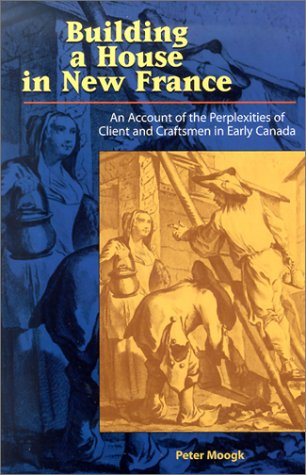 9781550416282: Building House In New France: An account of the Perplexities of Client and Craftsmen in Early Canada