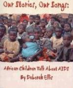Our Stories, Our Songs: African Children Talk about AIDS: Ellis, Deborah