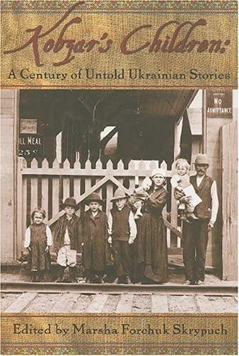 Kobzar's Children: A Century of Untold Ukrainian Stories: Marsha Forchuk Skrypuch