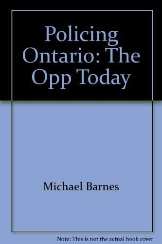 POLICING ONTARIO: The OPP Today: Barnes, Michael