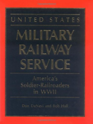 United States Military Railway Service: America's Soldier-Railroaders in WWII (1550460218) by DeNevi, Don; Hall, Bob
