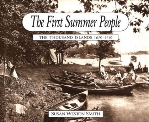 The First Summer People: The Thousand Islands 1650-1910: Smith, Susan