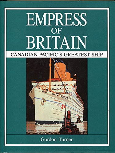 Empress of Britain: Canadian Pacific's Greatest Ship: Gordon Turner