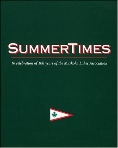 9781550460810: Summertimes: In Celebration of 100 Years of the Muskoka Lakes Association