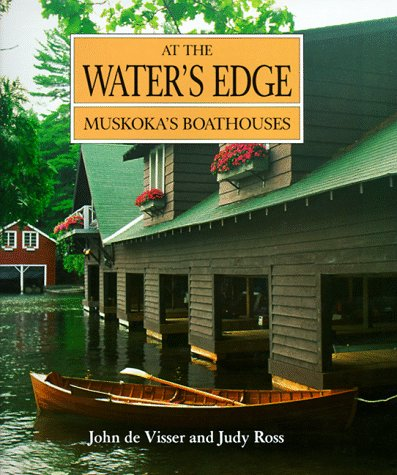 At the Water's Edge: Muskoka's Boathouses (Art & Architecture): Ross, Judy