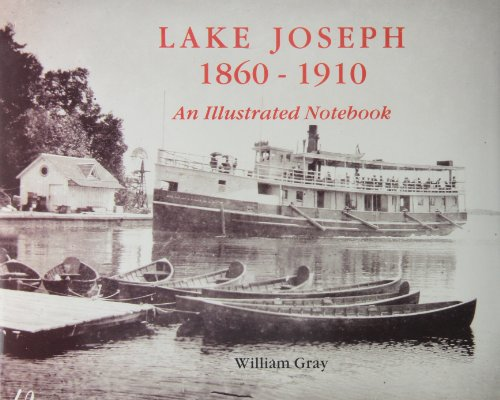 Lake Joseph 1860-1910: An Illustrated Notebook: Gray, William