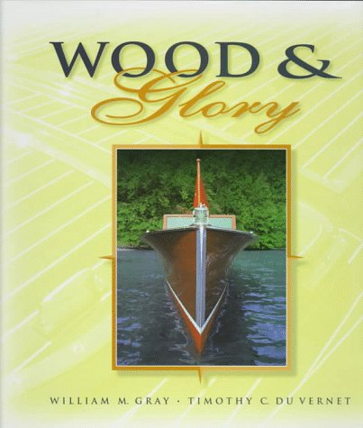 Wood and Glory Muskoka's Classic Launches: William M. Gray; Timothy C. Du Vernet