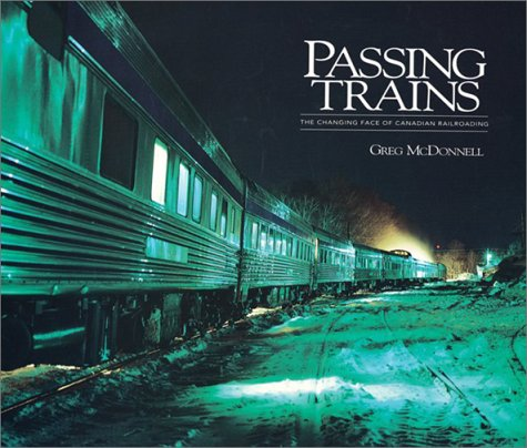 9781550461831: Passing Trains: The Changing Face of Canadian Railroading