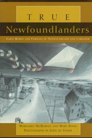 True Newfoundlanders: Early Homes and Families of Newfoundland and Labrador: Marg McBurney