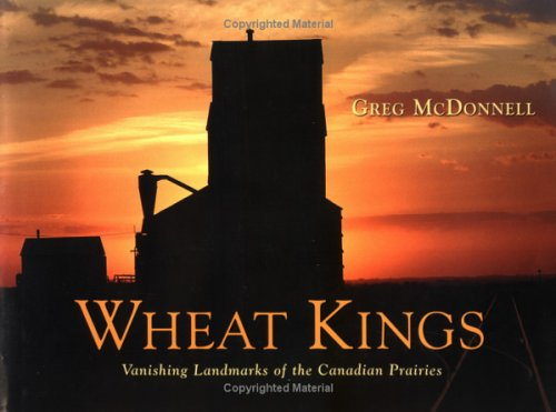 9781550462494: Wheat Kings: Vanishing Landmarks of the Canadian Prairies