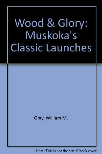 9781550462609: Wood & Glory: Muskoka's Classic Launches