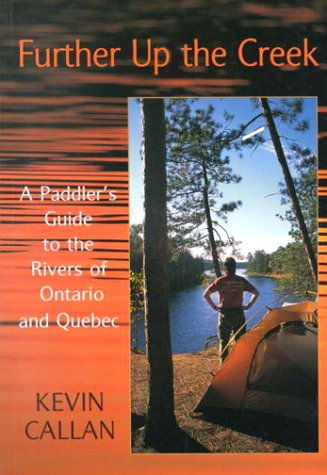 Further Up the Creek: A Paddler's Guide to the Rivers of Ontario and Quebec
