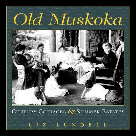 Old Muskoka Century Cottages and Summer Estates: Lundell, Liz