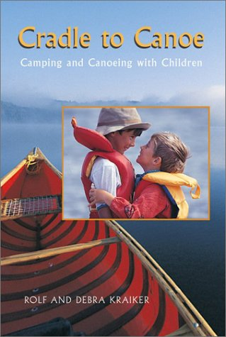 Cradle to Canoe: Camping and Canoeing With: Kraiker, Rolf, Kraiker,