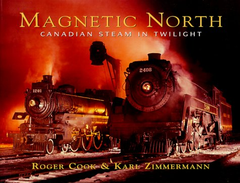 Magnetic North. Canadian Steam in Twilight: Cook, Roger and