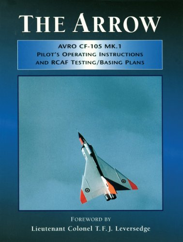 The Arrow: Avro CF-105 MK.1 Pilot's Operating Instructions and RCAF Testing/Basing Plans