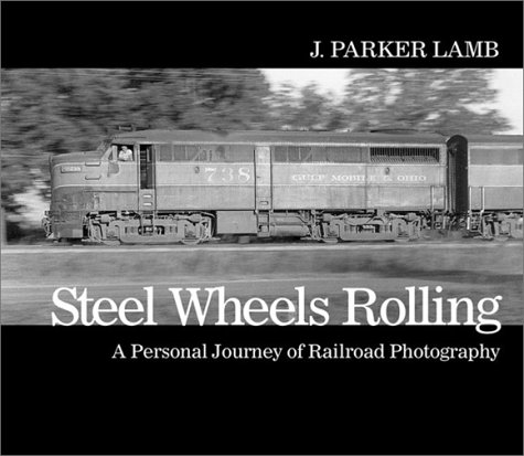 Steel Wheels Rolling: A Personal Journey of Railroad Photography (Masters of Railroad Photography):...