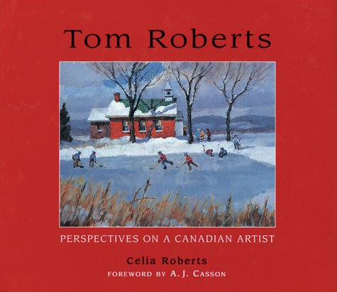 Tom Roberts. Perspectives on a Canadian Artist: Roberts, Celia