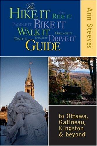 9781550463378: The Hike It Bike It Walk It Drive It Guide: to Ottawa, the Gatineau, Kingston and Beyond