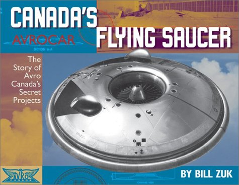 Avrocar: Canada's Flying Saucer - The Story of Avro Canada's Secret Projects: Zuk, Bill