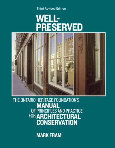 Well-Preserved: The Ontario Heritage Foundation's Manual of Principles and Practice for ...