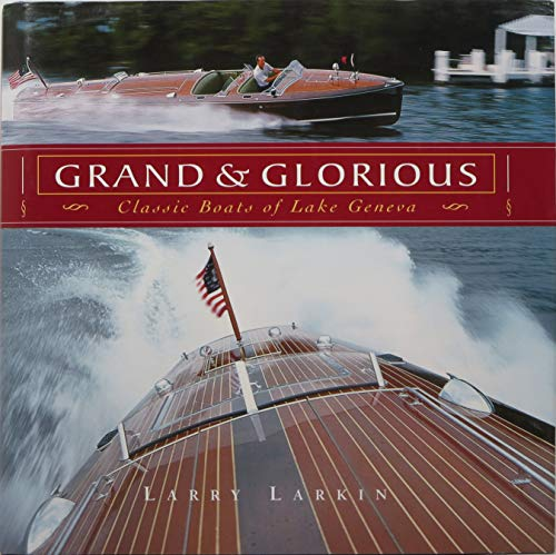 Grand & Glorious: Classic Boats of Lake Geneva: Larkin, Larry