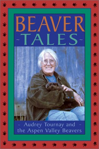 9781550464108: Beaver Tales: Audrey Tournay and the Aspen Valley Beavers