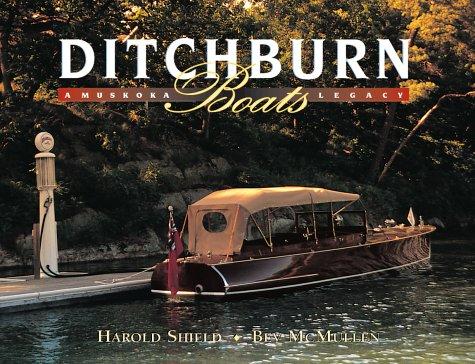 Ditchburn Boats: A Muskoka Legacy: Shield, Harold