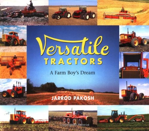 Versatile Tractors: A Farm Boy's Dream: Pakosh, Jarrod