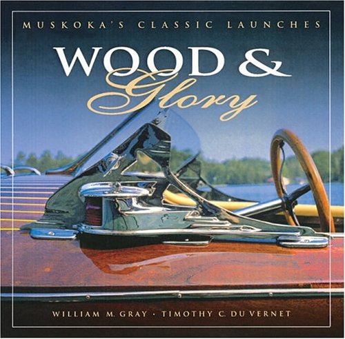 9781550464191: Wood and Glory: Muskoka's Classic Launches