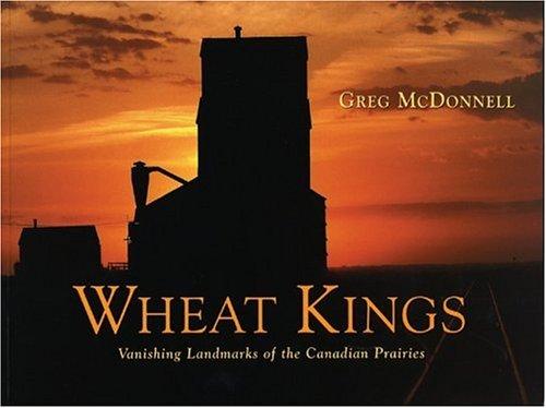 9781550464238: Wheat Kings: Vanishing Landmarks of the Canadian Prairies