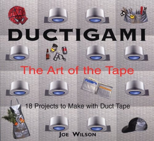 Ductigami: The Art of the Tape: Wilson, Joe