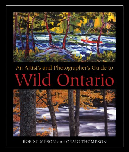 An Artist's and Photographer's Guide to Wild Ontario (1550464337) by Rob Stimpson; Craig Thompson